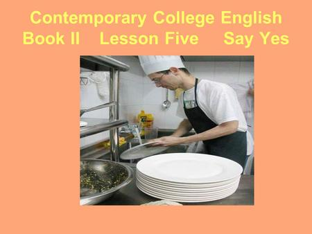 Contemporary College English Book II Lesson Five Say Yes.