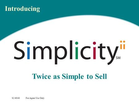 Twice as Simple to Sell S2-6046 For Agent Use Only Introducing.