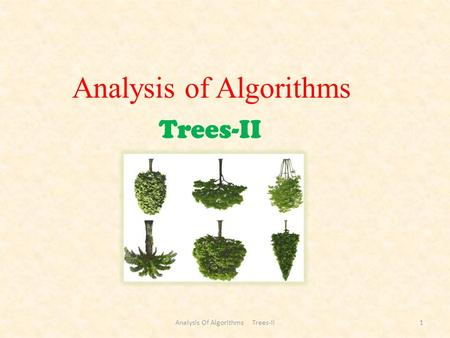Trees-II Analysis of Algorithms 1Analysis Of Algorithms Trees-II.