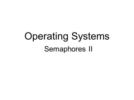 Operating Systems Semaphores II. Producer/Consumer Problem Consumer must wait for producer to fill buffers, if none full –(scheduling constraint) Producer.