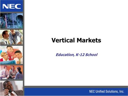 Vertical Markets Education, K-12 School. K – 12 Education Solution.