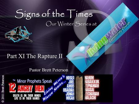 © 2011 Brett Peterson 1 Signs of the Times Pastor Brett Peterson Our Winter Series at Part XI The Rapture II.