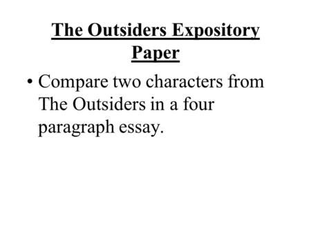 The Outsiders Expository Paper Compare two characters from The Outsiders in a four paragraph essay.