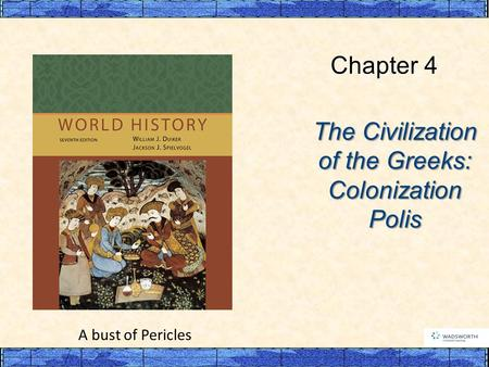 The Civilization of the Greeks: Colonization Polis Chapter 4 A bust of Pericles.