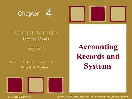 Chapter McGraw-Hill/Irwin Copyright © 2007 by The McGraw-Hill Companies, Inc. All rights reserved. Accounting Records and Systems 4.