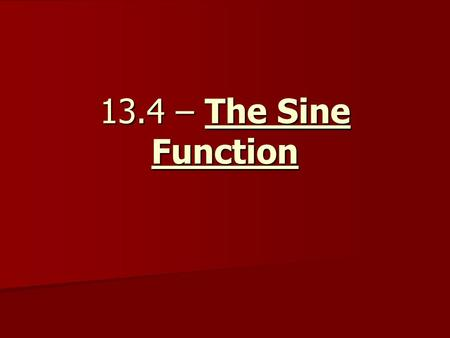 13.4 – The Sine Function. I. Interpreting Sine Functions The sine function, y = sin θ, matches the measure θ of an angle in standard position with the.