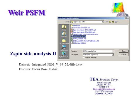 Weir PSFM Zspin side analysis II Dataset:Integrated_FEM_V_S4_Modified.csv Features:Focus Dose Matrix TEA Systems Corp. 65 Schlossburg St. Alburtis, PA.
