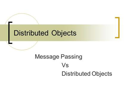 Distributed Objects Message Passing Vs Distributed Objects.
