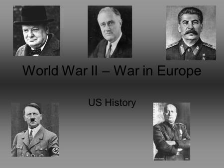 World War II – War in Europe US History. The Beginning After the failure of Appeasement, the Nazis force their way into combat. The Nazis use Blitzkrieg.