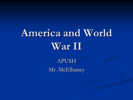 America and World War II APUSH Mr. McElhaney. AP Outline 21. The Second World War 21. The Second World War The rise of fascism and militarism in Japan,