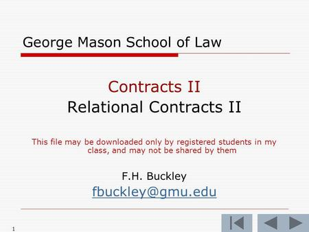 1 George Mason School of Law Contracts II Relational Contracts II This file may be downloaded only by registered students in my class, and may not be shared.
