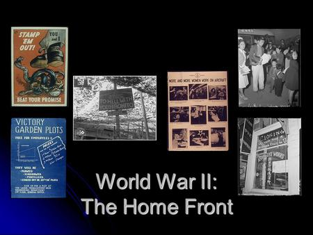 World War II: The Home Front. Table of Contents Propaganda Propaganda Propaganda Women on the Home Front Japanese American Internment Rationing Home Front.