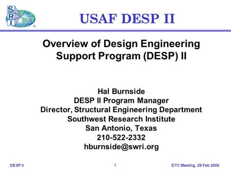 DTC Meeting, 28 Feb 2006 1 DESP II USAF DESP II Overview of Design Engineering Support Program (DESP) II Hal Burnside DESP II Program Manager Director,