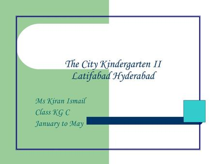 The City Kindergarten II Latifabad Hyderabad Ms Kiran Ismail Class KG C January to May.