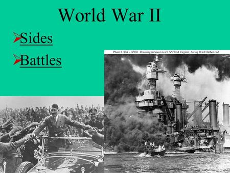 World War II Sides Battles. Axis Powers Axis Powers (Communism, Dictatorship) VS. Allied Powers (Democracy, Free Enterprise) Allied Powers.