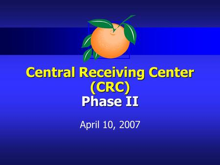 Central Receiving Center (CRC) Phase II April 10, 2007.