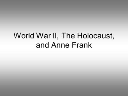 World War II, The Holocaust, and Anne Frank. Adolf Hitler Hitler served in World War I. He joined the National Socialist German Workers Party and soon.