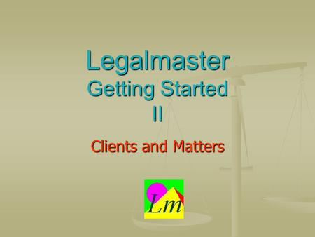Legalmaster Getting Started II Clients and Matters.