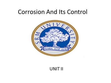 Corrosion And Its Control UNIT II. Corrosion It is the degradation of a material due to a reaction with its environment. OR Process of Distruction of.
