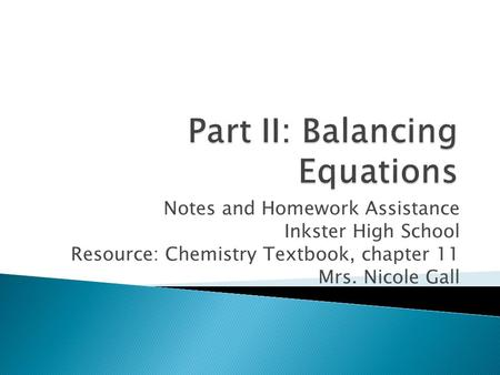 Notes and Homework Assistance Inkster High School Resource: Chemistry Textbook, chapter 11 Mrs. Nicole Gall.