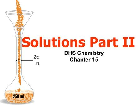 Solutions Part II DHS Chemistry Chapter 15.