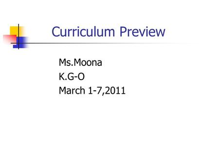 Curriculum Preview Ms.Moona K.G-O March 1-7,2011.