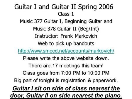 Guitar I and Guitar II Spring 2006 Class 1 Music 377 Guitar I, Beginning Guitar and Music 378 Guitar II (Beg/Int) Instructor: Frank Markovich Web to pick.