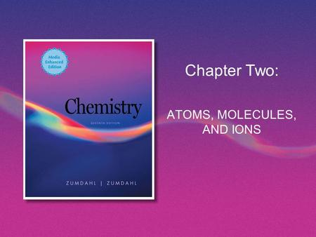 Chapter Two: ATOMS, MOLECULES, AND IONS. Copyright © Houghton Mifflin Company. All rights reserved. Chapter 2 | Slide 2 Early History of Chemistry Greeks.