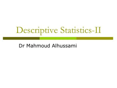 Descriptive Statistics-II Dr Mahmoud Alhussami. Shapes of Distribution A third important property of data – after location and dispersion - is its shape.
