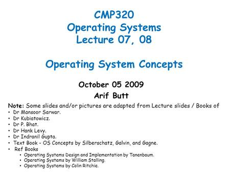 CMP320 Operating Systems Lecture 07, 08 Operating System Concepts October 05 2009 Arif Butt Note: Some slides and/or pictures are adapted from Lecture.