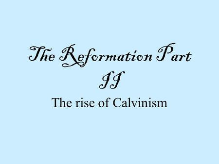 The Reformation Part II The rise of Calvinism. The objectives: Know the main beliefs of John Calvin Know the names of Calvinism in other countries. Identify.