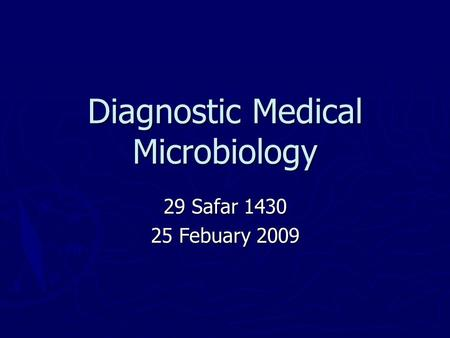 Diagnostic Medical Microbiology 29 Safar 1430 25 Febuary 2009.