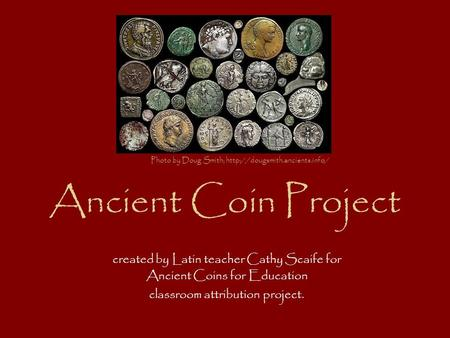 Ancient Coin Project created by Latin teacher Cathy Scaife for Ancient Coins for Education classroom attribution project. Photo by Doug Smith;