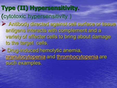 Type (II) Hypersensitivity. ( ( cytotoxic hypersensitivity ) Antibody directed against cell surface or tissue antigens interacts with complement and a.