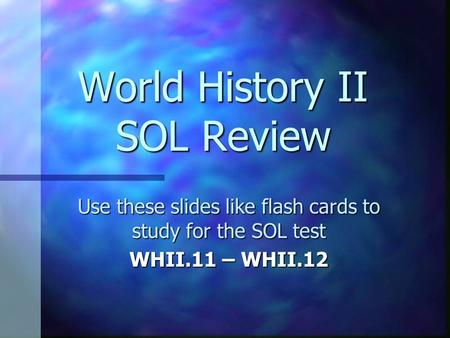 World History II SOL Review Use these slides like flash cards to study for the SOL test WHII.11 – WHII.12.