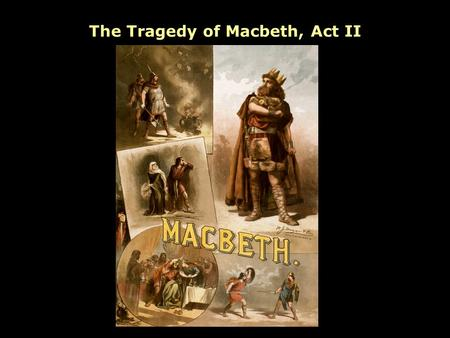 The Tragedy of Macbeth, Act II Macbeth and Banquo lead the Kings army to a victory over two enemies So far, in Act I... The Tragedy of Macbeth, Act II.