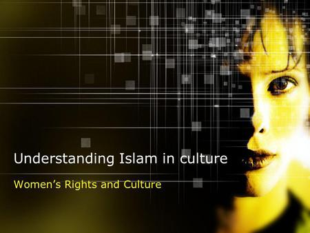 Understanding Islam in culture Womens Rights and Culture.