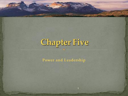 Chapter Five Power and Leadership 1.