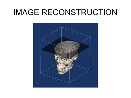IMAGE RECONSTRUCTION. ALGORITHM-A SET OF RULES OR DIRECTIONS FOR GETTING SPECIFIC OUTPUT FROM SPECIFIC INPUT.
