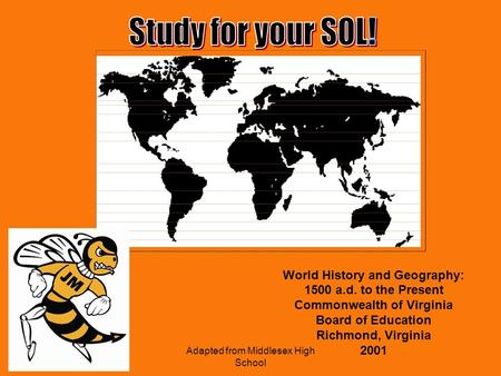 Adapted from Middlesex High School World History and Geography: 1500 a.d. to the Present Commonwealth of Virginia Board of Education Richmond, Virginia.