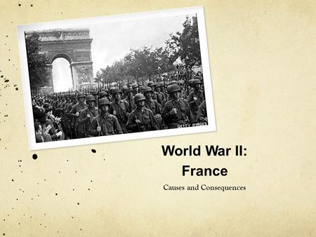 World War II: France Causes and Consequences. Before the War After world war I, Germany and others were very unhappy with the outcome. France and britain,