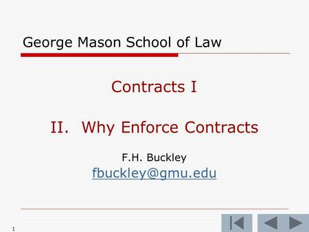 1 George Mason School of Law Contracts I II.Why Enforce Contracts F.H. Buckley