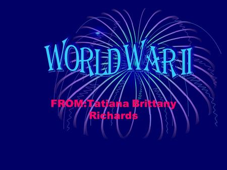 FROM:Tatiana Brittany Richards History retold: WWII Within the War Witness feature films We have created special films about the very start of the war,