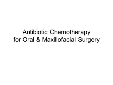 Antibiotic Chemotherapy for Oral & Maxillofacial Surgery.