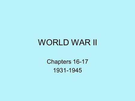 WORLD WAR II Chapters 16-17 1931-1945. World War II: Prelude to Pearl Harbor, 1931-1941 Main Idea: As dictatorships rose in Asia and Europe, the U.S.