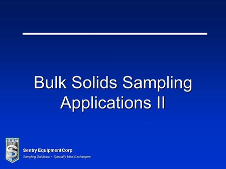 Sentry Equipment Corp Sampling Solutions Specialty Heat Exchangers Bulk Solids Sampling Applications II.