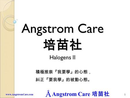 Angstrom Care 1www.AngstromCare.com Angstrom Care Halogens II.