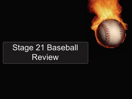 Stage 21 Baseball Review. This is how you identify and translate the pluperfect tense. Eram, eras, erat, eramus, eratis, erant fused to the perfect stem.