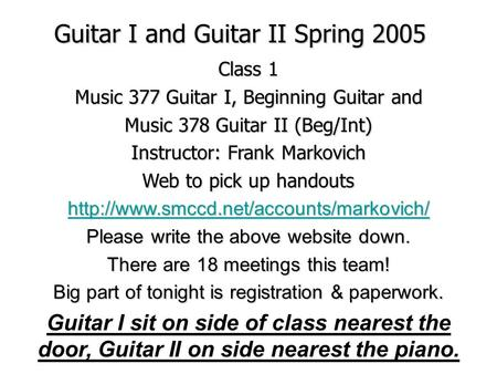 Guitar I and Guitar II Spring 2005 Class 1 Music 377 Guitar I, Beginning Guitar and Music 378 Guitar II (Beg/Int) Instructor: Frank Markovich Web to pick.