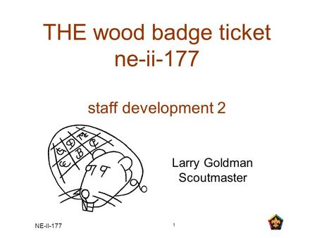 NE-II-177 1 THE wood badge ticket ne-ii-177 staff development 2 Larry Goldman Scoutmaster.